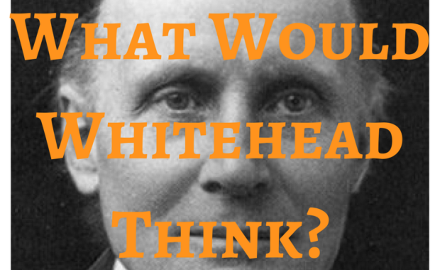 What Would WhiteheadThink?